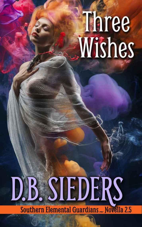Three Wishes_ A Southern Elemental Guardians Novella - D.B. Sieders